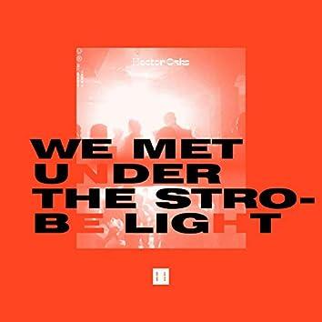 We Met Under The Strobe Light