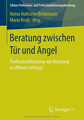 Beratung zwischen Tür und Angel: Professionalisierung von Beratung in offenen Settings (Edition Professions- und Professionalisierungsforschung) (2015-09-07)