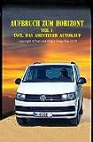 Aufbruch zum Horizont (Teil 1): incl. das Abenteuer Autokauf (German Edition)