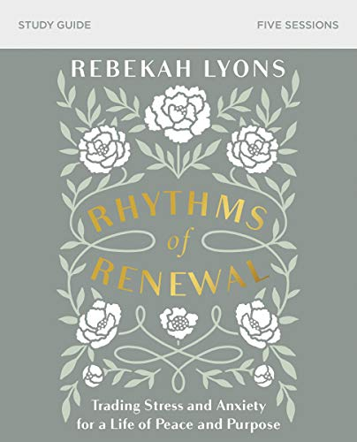 Rhythms of Renewal Study Guide: Trading Stress and Anxiety for a Life of Peace and Purpose