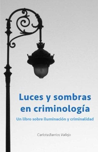 Luces y sombras en Criminología: Un libro sobre iluminación y criminalidad
