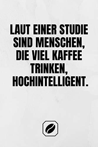 Laut einer Studie sind Menschen, die viel Kaffee trinken, hochintelligent.: Notizbuch • A5 • Dot Grid auf 120 Seiten • Tagebuch Handlich • Kaffee Kult ... • Deko • Art • Kollegen • Block • Skizzenbuch