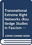 Transnational Extreme Right Networks (Routledge Studies in Fascism and the Far Right)