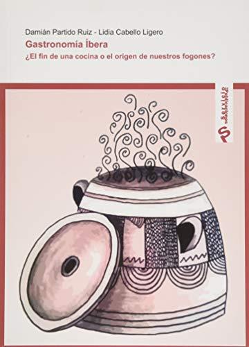 Gastronomía ibera.: ¿El fin de una cocina o el origen de nuestros fogones?