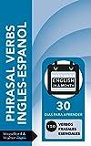 Phrasal Verbs Inglés-Español: 30 días para aprender 150 verbos frasales esenciales (English in a Month) (English Edition)