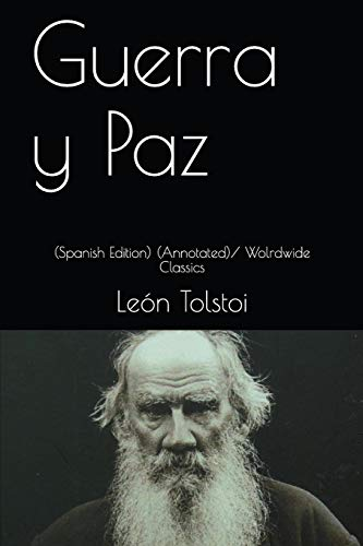 Guerra y Paz: (Spanish Edition) (Annotated)/ Wolrdwide Classics