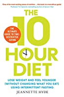 10 Hour Diet: Lose weight and turn back the clock using time restricted eating