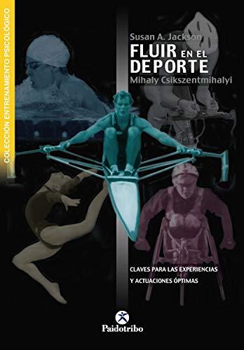 Fluir en el deporte: Claves para las experiencias y actuaciones óptimas (Psicología Deportiva)