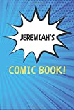 Jeremiah's Comic Book: Blank Comic Book Notebook Journal Gift for Jeremiah  / Diary / Unique Greeting Card Alternative