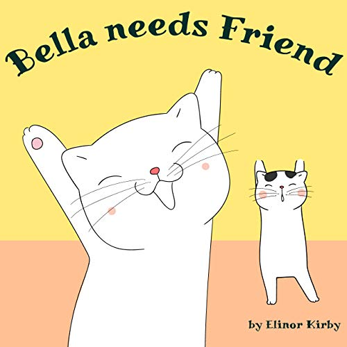 Bella needs Friend: Cat Book for kids age 2-6 years old (Bella the cat 2) (English Edition)