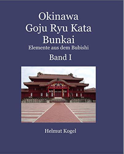 Okinawa Goju Ryu Kata Bunkai: Elemente aus dem Bubishi (Band 1)