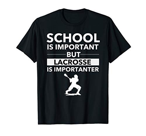 School is Important but Lacrosse is Importanter | Funny Lax T-Shirt