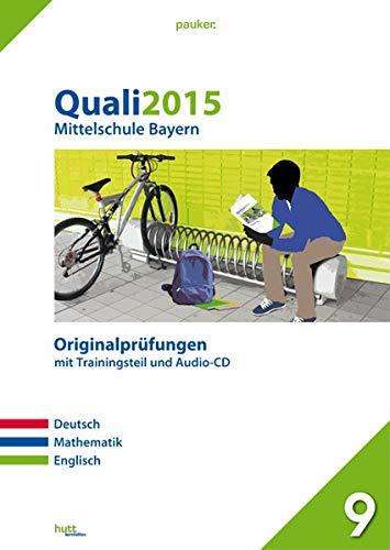 Quali 2015 - Mittelschule Bayern: Originalprüfungen mit Trainingsteil für die Fächer Deutsch, Mathe und Englisch sowie Audio-CD für Deutsch und Englisch (pauker.)