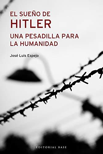 El sueño de Hitler. Una pesadilla para la humanidad (Base Hispánica nº 44)