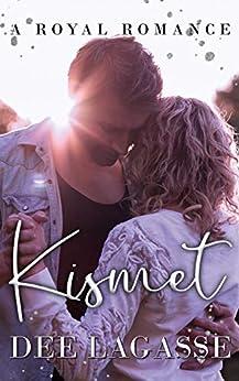Kismet: A Royal Romance by [Dee Lagasse]