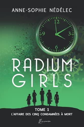 Radium Girls: Tome 1: L'affaire des Cinq Condamnées à mort