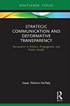 Strategic Communication and Deformative Transparency: Persuasion in Politics, Propaganda, and Public Health (Routledge Focus on Communication Studies) (English Edition)