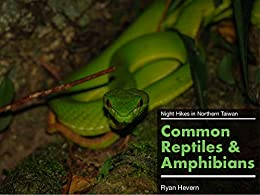 Night Hikes in Northern Taiwan: Common Reptiles and Amphibians: A Herpetology Field Guide by [Ryan Hevern]