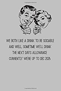 """We Both Like A Drink To Be Sociable And Well, Sometimes We""""ll Drink The Next Days Allowance Currently Were Up To Dec 2025: Sensible and responsible ... for friends who enjoy a cocktail or two"""