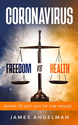 Coronavirus Freedom vs Health: Dying To Get Out Of The House (English Edition)