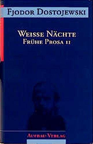 Sämtliche Romane und Erzählungen, 13 Bde., Weiße Nächte: Frühe Prosa II (Dostojewski Sämtliche Romane und Erzählungen, Band 11)
