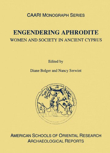 Engendering Aphrodite: Women and Society in Ancient Cyprus (ASOR Arch Reports)