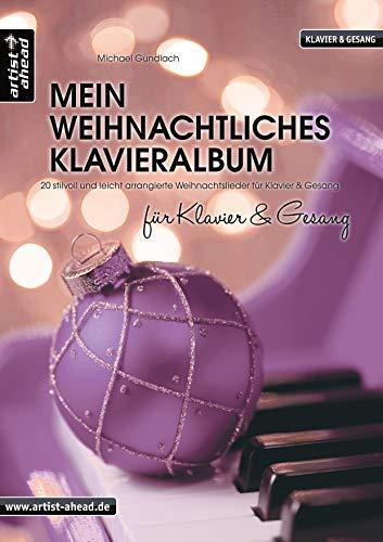 Mein weihnachtliches Klavieralbum für Klavier & Gesang: 20 stilvoll und leicht arrangierte Weihnachtslieder für Klavier & Gesang. Spielbuch für Piano. Songbook. Klaviernoten.