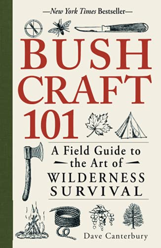 Bushcraft 101: A Field Guide to the Art...