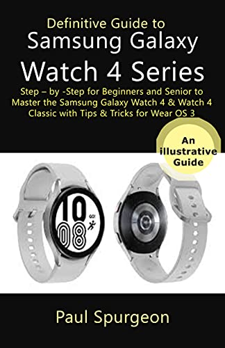 Definitive Guide to Samsung Galaxy Watch 4 Series: Step – by -Step for Beginners and Senior to Master the Samsung Galaxy Watch 4 & Watch 4 Classic with Tips & Tricks for Wear OS 3 (English Edition)