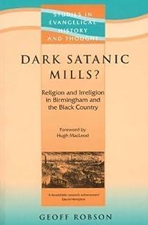 [[Dark Satanic Mills (Studies in Evangelical History and Thought) (Studies in Evangelical History & Thought)]] [By: Geoff Robson] [January, 2003]