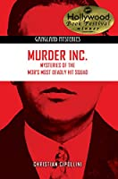 Murder Inc.: Mysteries of the Mob's Most Deadly Hit Squad (Gangland Mysteries)