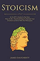 Stoicism: An Ex-SPY's Guide to the Stoic Way of Life - Practical Ways To Harness Your Emotions & Thrive With This Philosophy (Spy Self-Help)