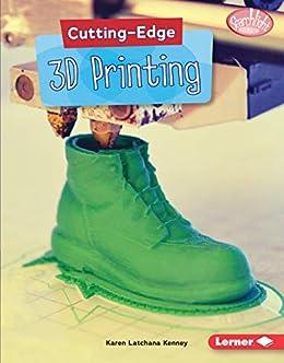 Cutting-Edge 3D Printing (Searchlight Books ™ — Cutting-Edge STEM)