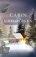 Cabin at Unforgiven: Where Tragedies and Miracles Collide...