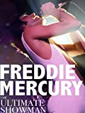 Freddie Mercury: The Ultimate Showman