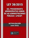 LEY 39/2015 DEL PROCEDIMIENTO ADMINISTRATIVO COMÚN DE LAS ADMINISTRACIONES PÚBLICAS. Actualización Junio 2021. (LPACAP). Legislación Actual.: Para profesionales, estudiantes y opositores.