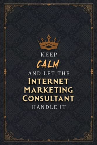 Internet Marketing Consultant Notebook Planner - Keep Calm And Let The Internet Marketing Consultant Handle It Job Title Working Cover Journal: ... List, A5, Pocket, 5.24 x 22.86 cm, Life, Hour