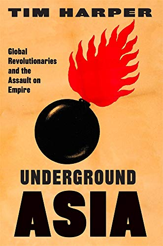 Compare Textbook Prices for Underground Asia: Global Revolutionaries and the Assault on Empire  ISBN 9780674724617 by Harper, Tim