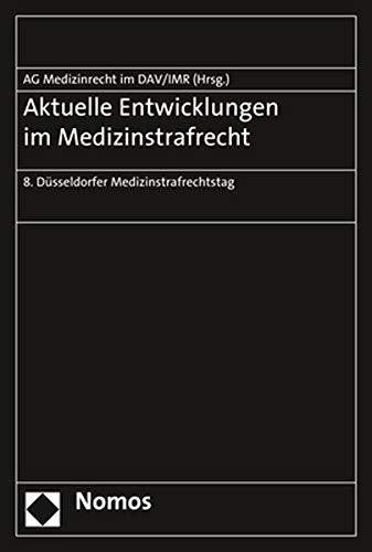 Aktuelle Entwicklungen im Medizinstrafrecht: 8. Düsseldorfer Medizinstrafrechtstag: 8. Dusseldorfer Medizinstrafrechtstag