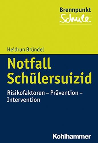 Notfall Schülersuizid: Risikofaktoren - Prävention - Intervention (Brennpunkt Schule)