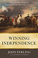 Winning Independence: The Decisive Years of the Revolutionary War, 1778-1781