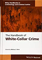 The Handbook of White-Collar Crime (Wiley Handbooks in Criminology and Criminal Justice)
