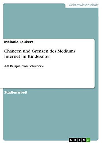 Chancen und Grenzen des Mediums Internet im Kindesalter: Am Beispiel von SchülerVZ