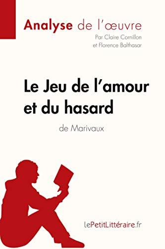 Le Jeu de l'amour et du hasard de Marivaux (Analyse de l'oeuvre): Comprendre la littérature avec lePetitLittéraire.fr
