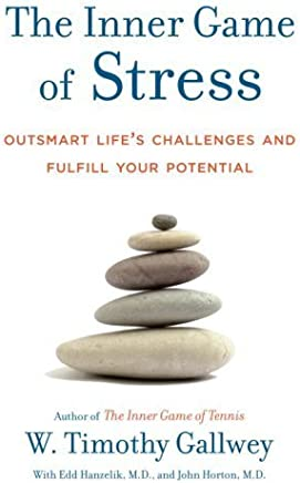 The Inner Game of Stress: Outsmart Lifes Challenges and Fulfill Your Potential by W. Timothy Gallwey Edd Hanzelik John Horton(2009-08-18)