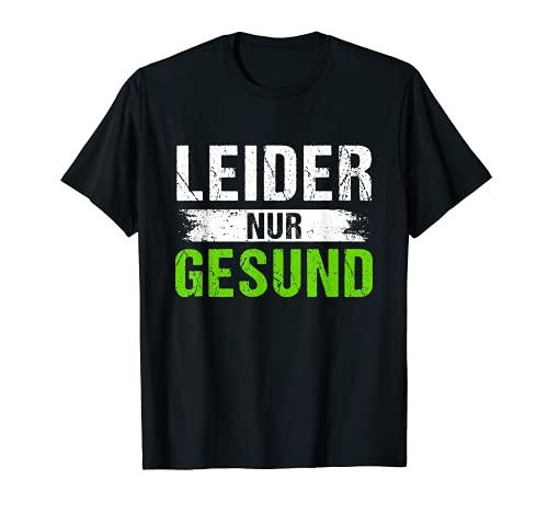 Spruch für alle gesunden Menschen leider nur gesund T-Shirt