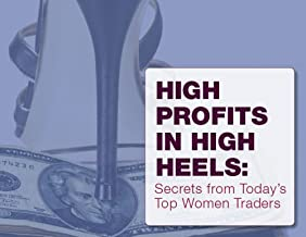 High Profits In High Heels: Secrets From Today's Top Women Traders