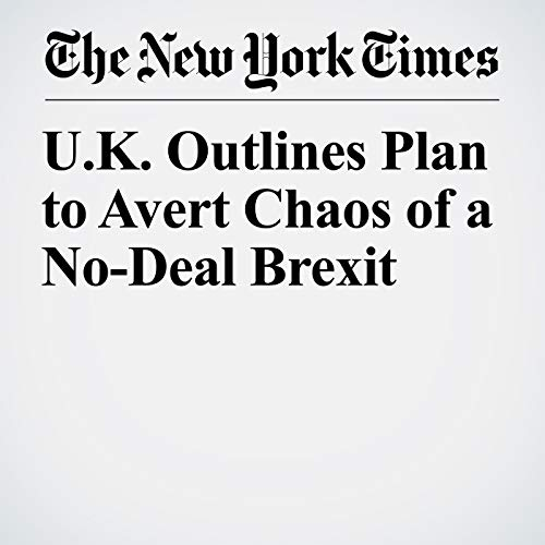 U.K. Outlines Plan to Avert Chaos of a No-Deal Brexit copertina
