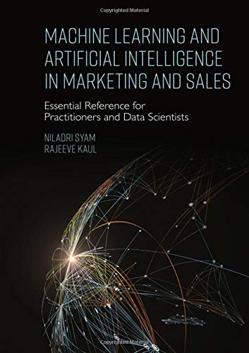 Machine Learning And Artificial Intelligence In Marketing And Sales: Essential Reference For Practitioners And Data Scientists
