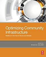 Optimizing Community Infrastructure: Resilience in the Face of Shocks and Stresses
